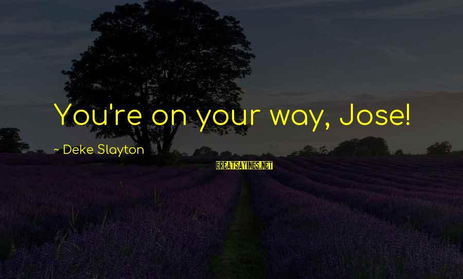 Slayton's Sayings By Deke Slayton: You're on your way, Jose!