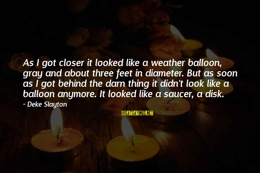 Slayton's Sayings By Deke Slayton: As I got closer it looked like a weather balloon, gray and about three feet
