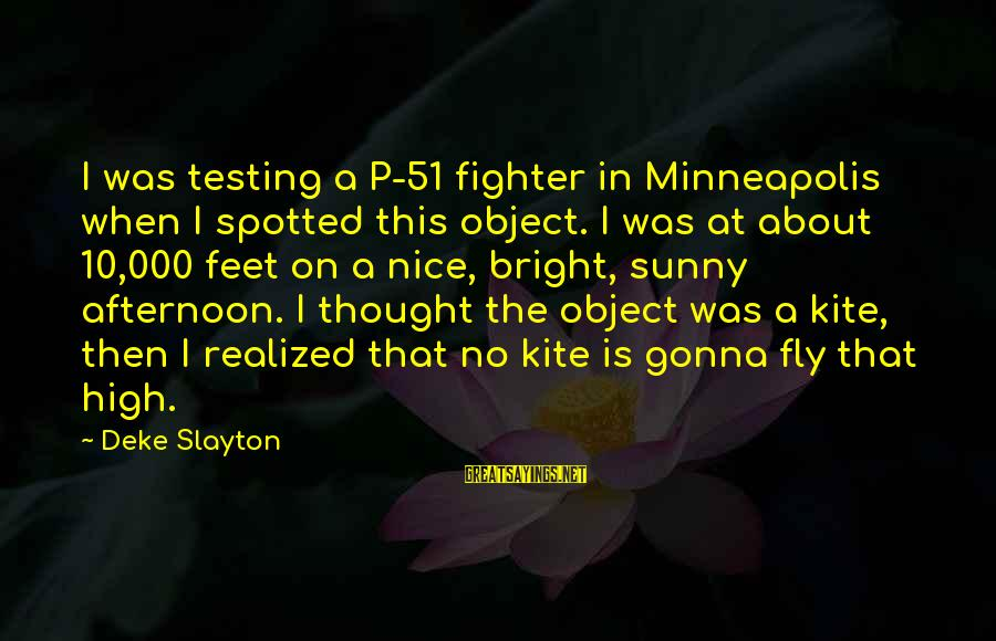 Slayton's Sayings By Deke Slayton: I was testing a P-51 fighter in Minneapolis when I spotted this object. I was