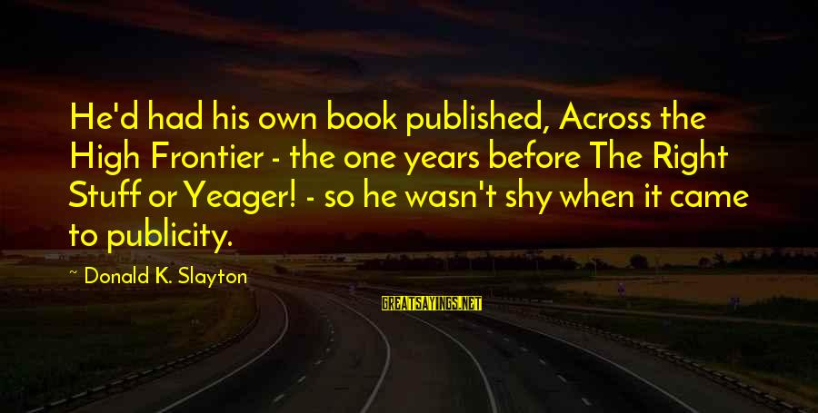 Slayton's Sayings By Donald K. Slayton: He'd had his own book published, Across the High Frontier - the one years before