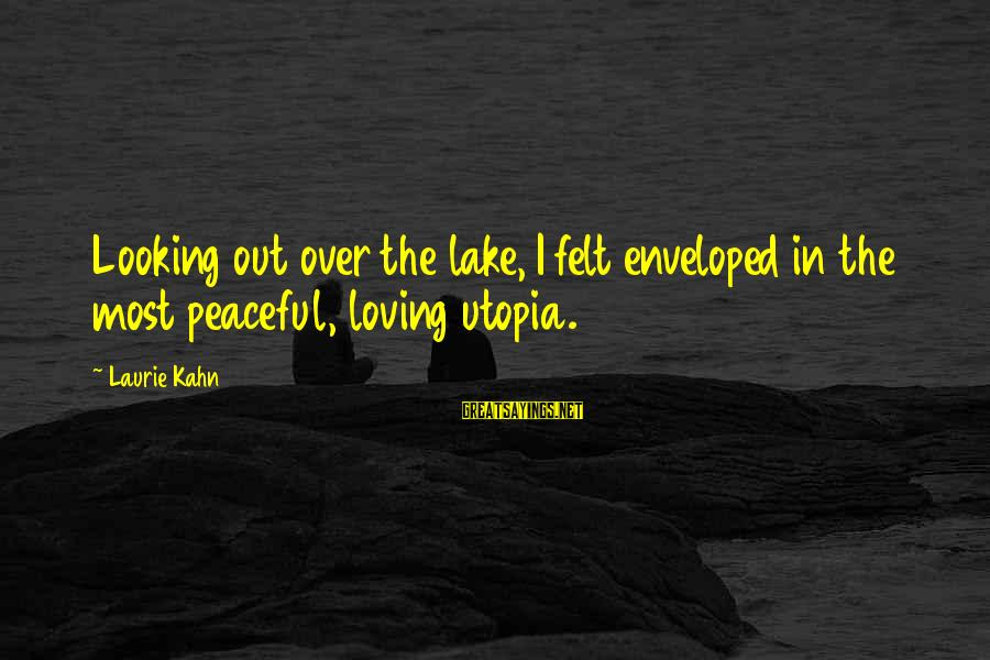 Sleepaway Camp 2 Sayings By Laurie Kahn: Looking out over the lake, I felt enveloped in the most peaceful, loving utopia.
