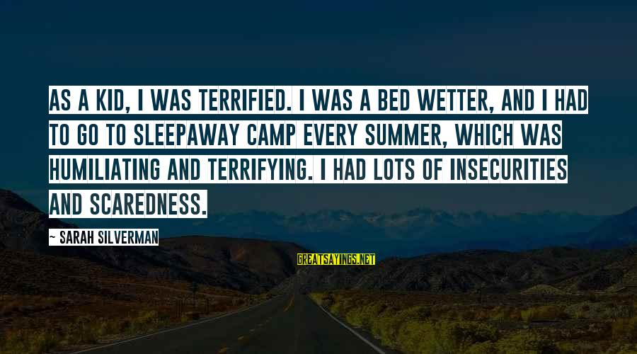Sleepaway Camp 2 Sayings By Sarah Silverman: As a kid, I was terrified. I was a bed wetter, and I had to