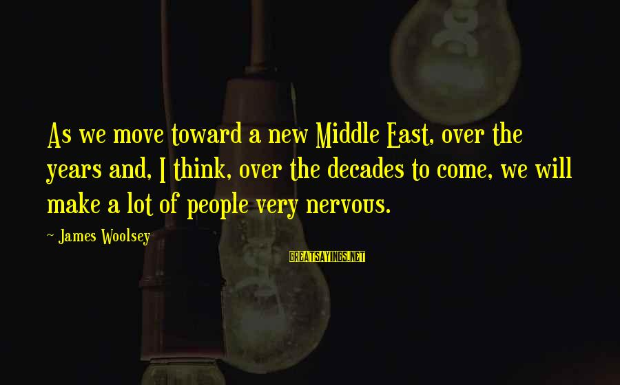 Sleeping Beauty 1959 Maleficent Sayings By James Woolsey: As we move toward a new Middle East, over the years and, I think, over