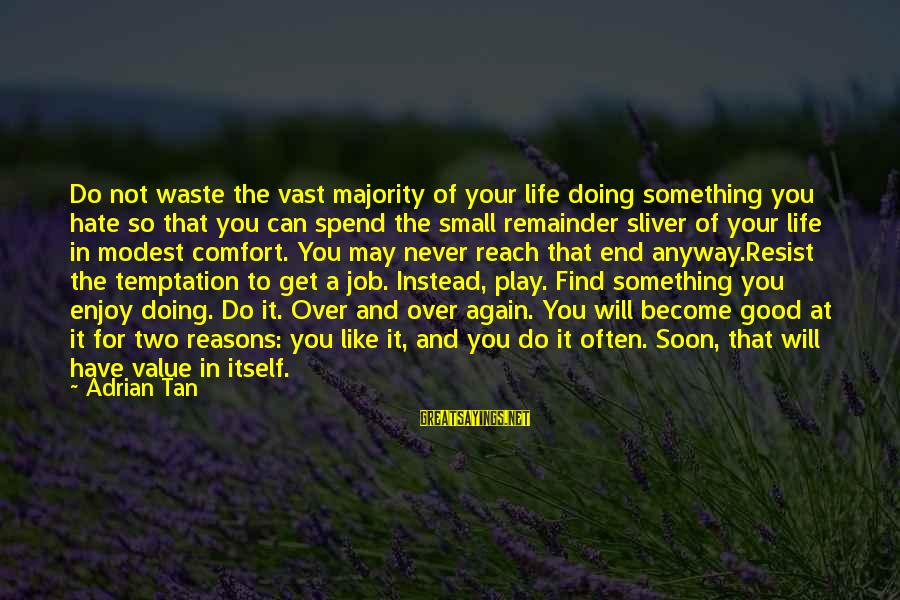 Sliver Sayings By Adrian Tan: Do not waste the vast majority of your life doing something you hate so that