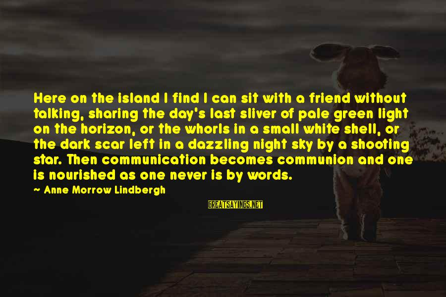 Sliver Sayings By Anne Morrow Lindbergh: Here on the island I find I can sit with a friend without talking, sharing
