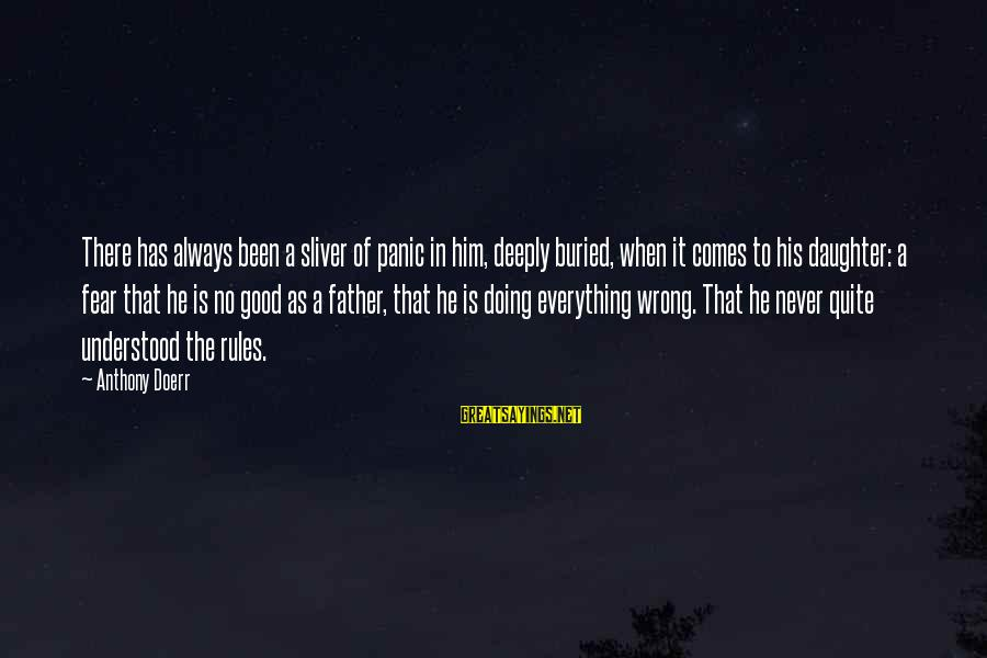 Sliver Sayings By Anthony Doerr: There has always been a sliver of panic in him, deeply buried, when it comes