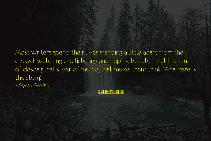 Sliver Sayings By Ayelet Waldman: Most writers spend their lives standing a little apart from the crowd, watching and listening