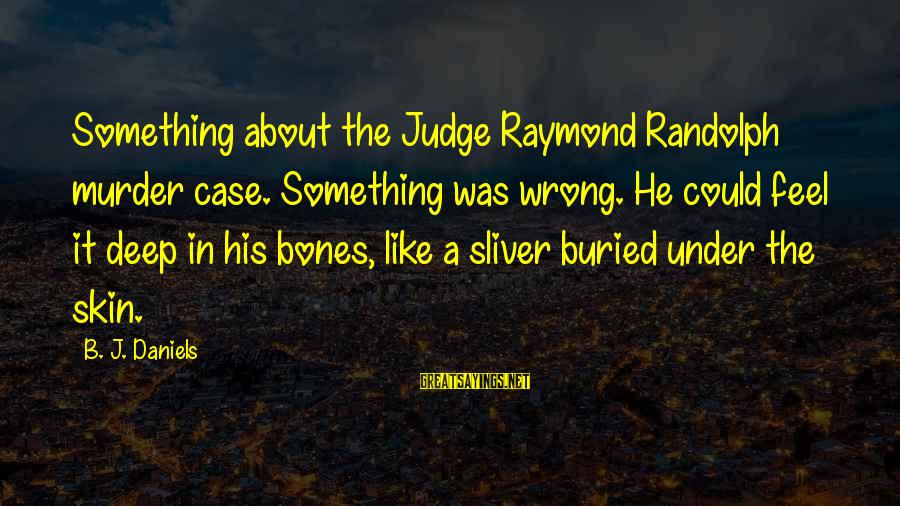 Sliver Sayings By B. J. Daniels: Something about the Judge Raymond Randolph murder case. Something was wrong. He could feel it
