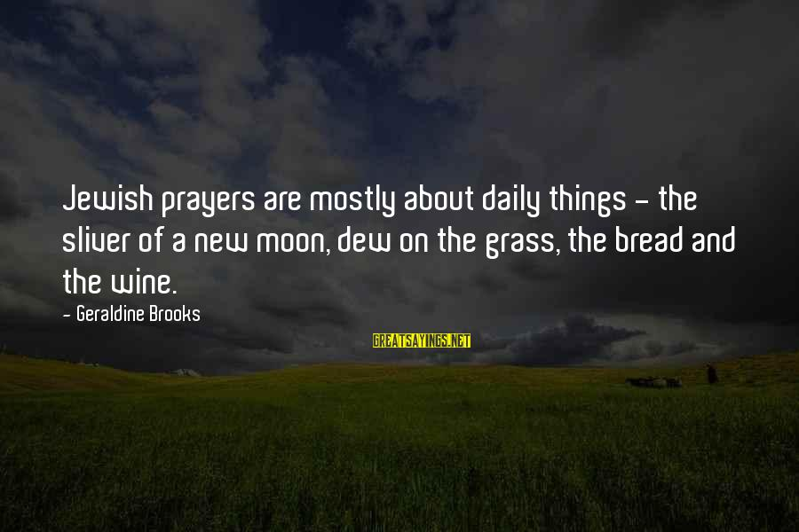 Sliver Sayings By Geraldine Brooks: Jewish prayers are mostly about daily things - the sliver of a new moon, dew
