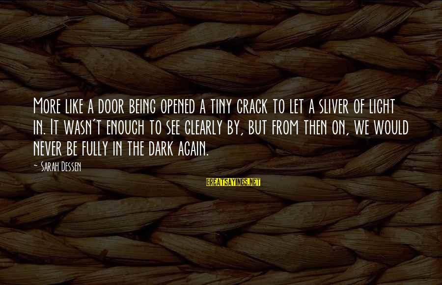 Sliver Sayings By Sarah Dessen: More like a door being opened a tiny crack to let a sliver of light