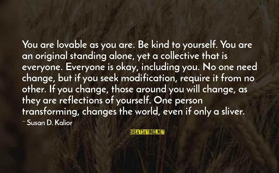 Sliver Sayings By Susan D. Kalior: You are lovable as you are. Be kind to yourself. You are an original standing