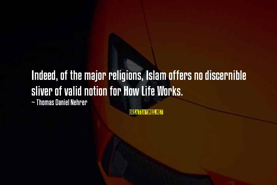 Sliver Sayings By Thomas Daniel Nehrer: Indeed, of the major religions, Islam offers no discernible sliver of valid notion for How