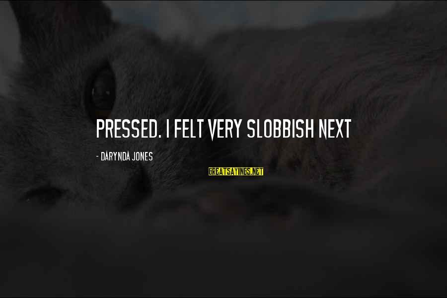 Slobbish Sayings By Darynda Jones: pressed. I felt very slobbish next