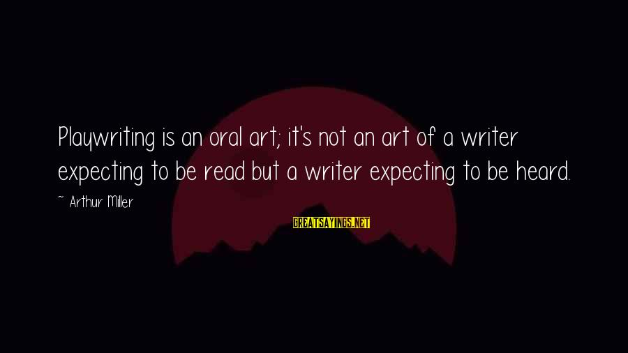 Slot Girl Sayings By Arthur Miller: Playwriting is an oral art; it's not an art of a writer expecting to be