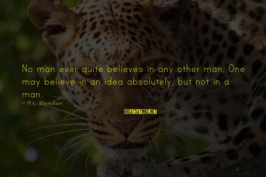 Slot Girl Sayings By H.L. Mencken: No man ever quite believes in any other man. One may believe in an idea