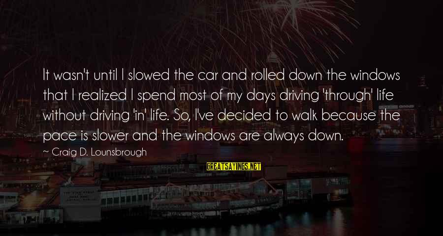 Slower Pace Of Life Sayings By Craig D. Lounsbrough: It wasn't until I slowed the car and rolled down the windows that I realized