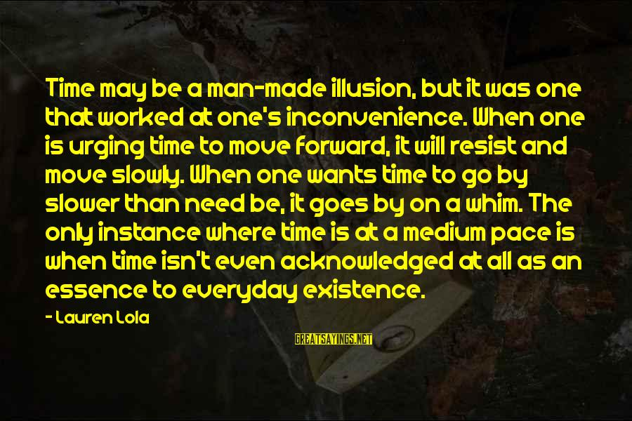 Slower Pace Of Life Sayings By Lauren Lola: Time may be a man-made illusion, but it was one that worked at one's inconvenience.