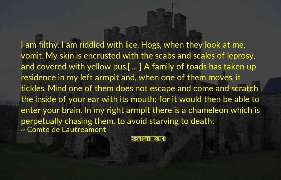 Sluggishness Sayings By Comte De Lautreamont: I am filthy. I am riddled with lice. Hogs, when they look at me, vomit.
