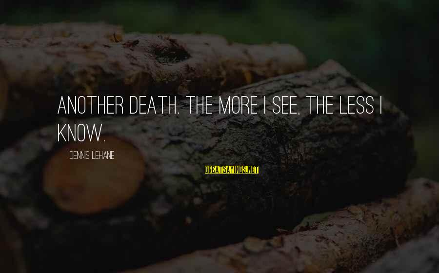 Sluggishness Sayings By Dennis Lehane: Another death. The more I see, the less I know.