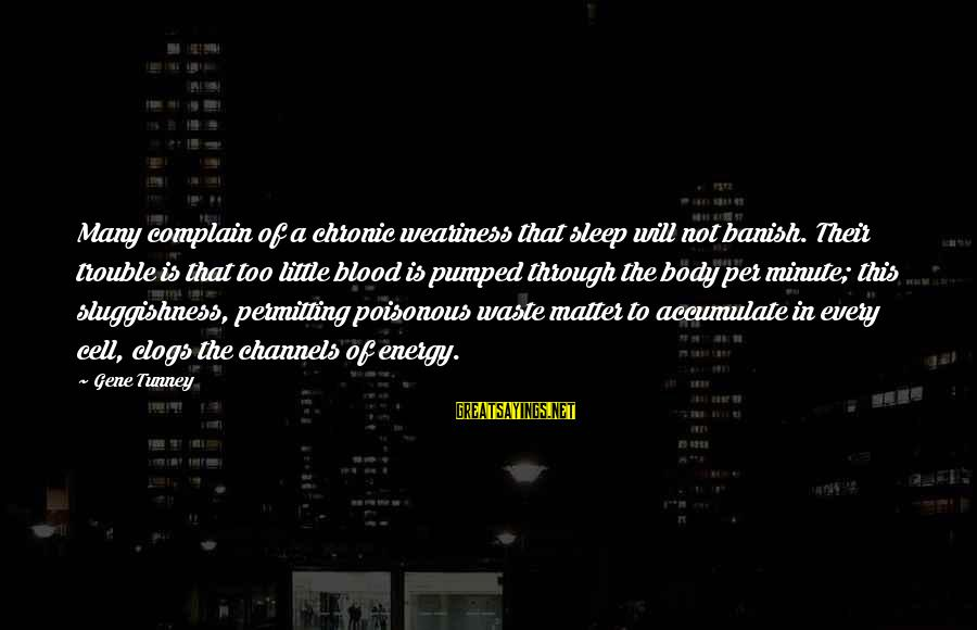 Sluggishness Sayings By Gene Tunney: Many complain of a chronic weariness that sleep will not banish. Their trouble is that