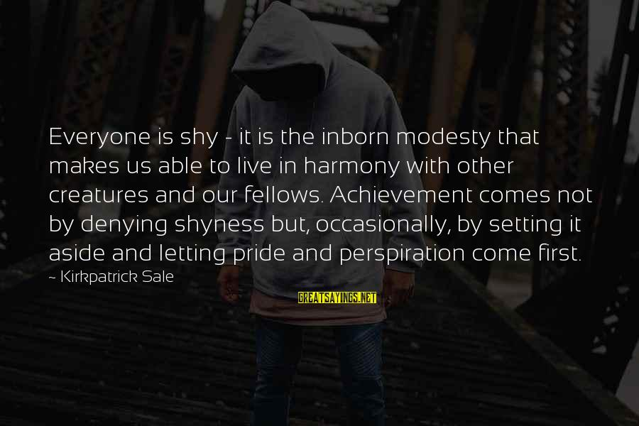 Sluggishness Sayings By Kirkpatrick Sale: Everyone is shy - it is the inborn modesty that makes us able to live