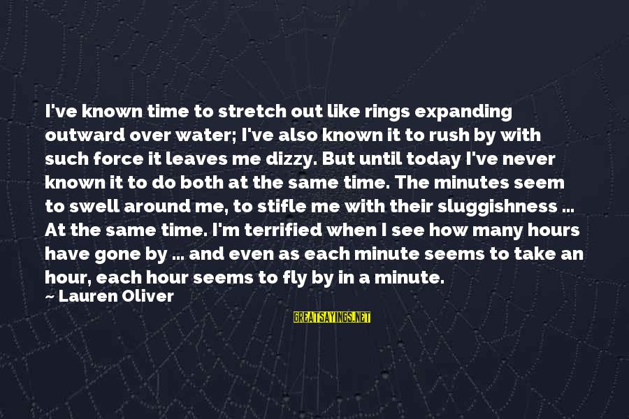 Sluggishness Sayings By Lauren Oliver: I've known time to stretch out like rings expanding outward over water; I've also known