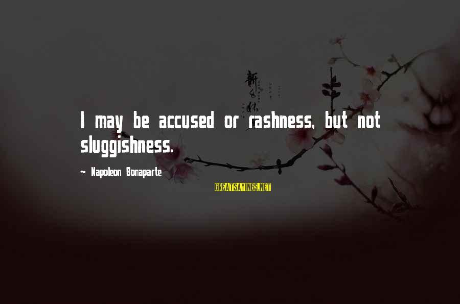 Sluggishness Sayings By Napoleon Bonaparte: I may be accused or rashness, but not sluggishness.