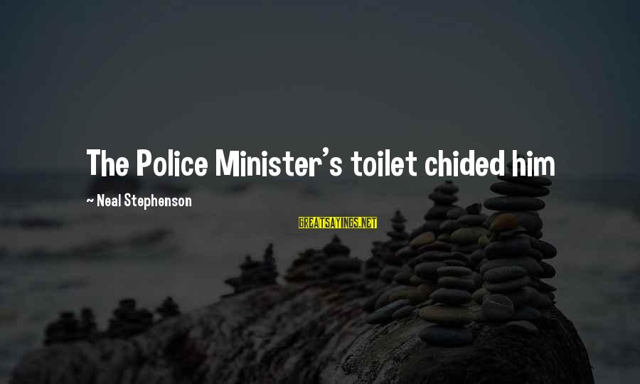 Sluggishness Sayings By Neal Stephenson: The Police Minister's toilet chided him