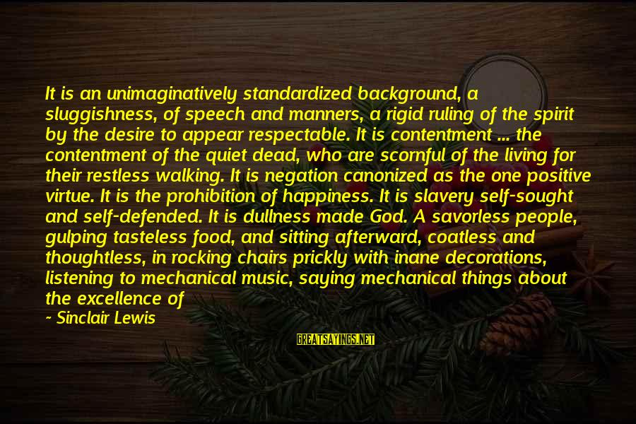 Sluggishness Sayings By Sinclair Lewis: It is an unimaginatively standardized background, a sluggishness, of speech and manners, a rigid ruling