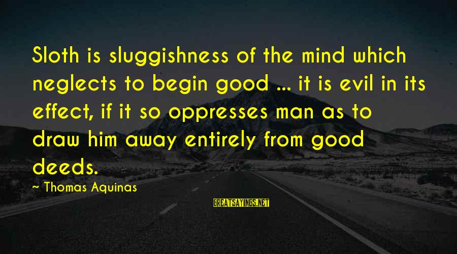 Sluggishness Sayings By Thomas Aquinas: Sloth is sluggishness of the mind which neglects to begin good ... it is evil