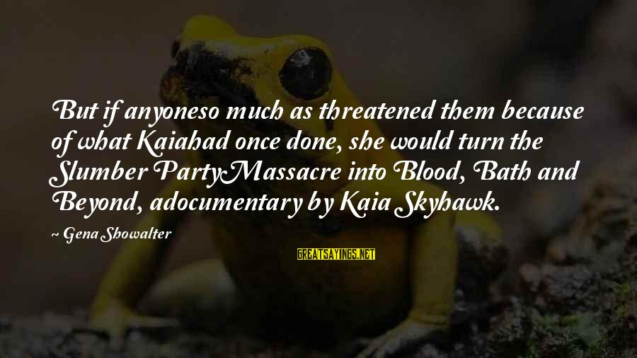 Slumber Party Massacre 2 Sayings By Gena Showalter: But if anyoneso much as threatened them because of what Kaiahad once done, she would