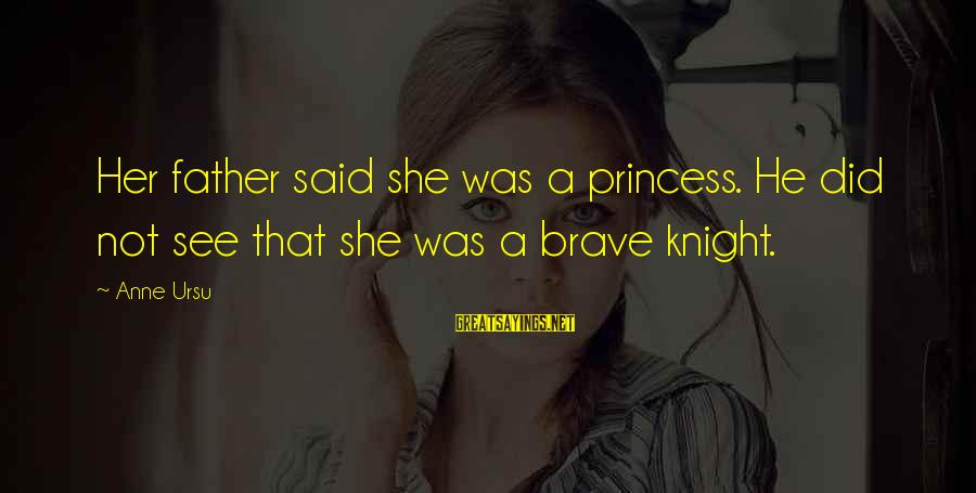 Sma Hall Sayings By Anne Ursu: Her father said she was a princess. He did not see that she was a
