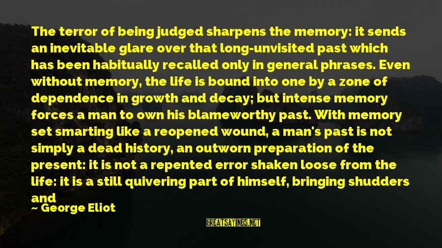 Smarting Sayings By George Eliot: The terror of being judged sharpens the memory: it sends an inevitable glare over that