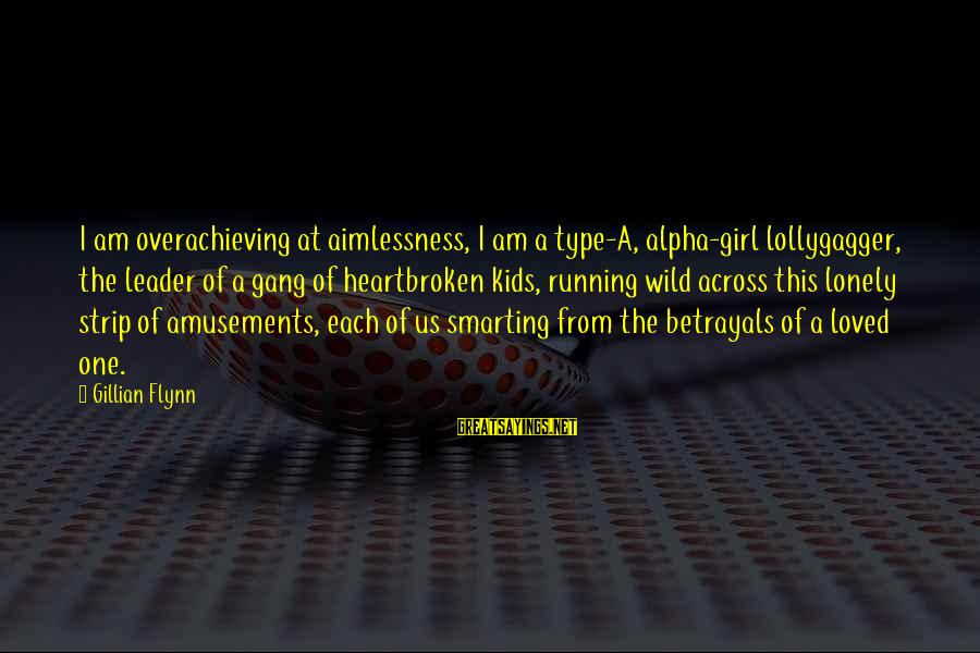 Smarting Sayings By Gillian Flynn: I am overachieving at aimlessness, I am a type-A, alpha-girl lollygagger, the leader of a