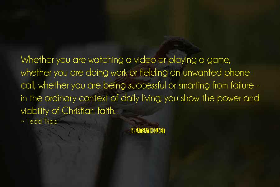 Smarting Sayings By Tedd Tripp: Whether you are watching a video or playing a game, whether you are doing work