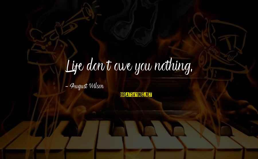 Smarttext Sayings By August Wilson: Life don't owe you nothing.