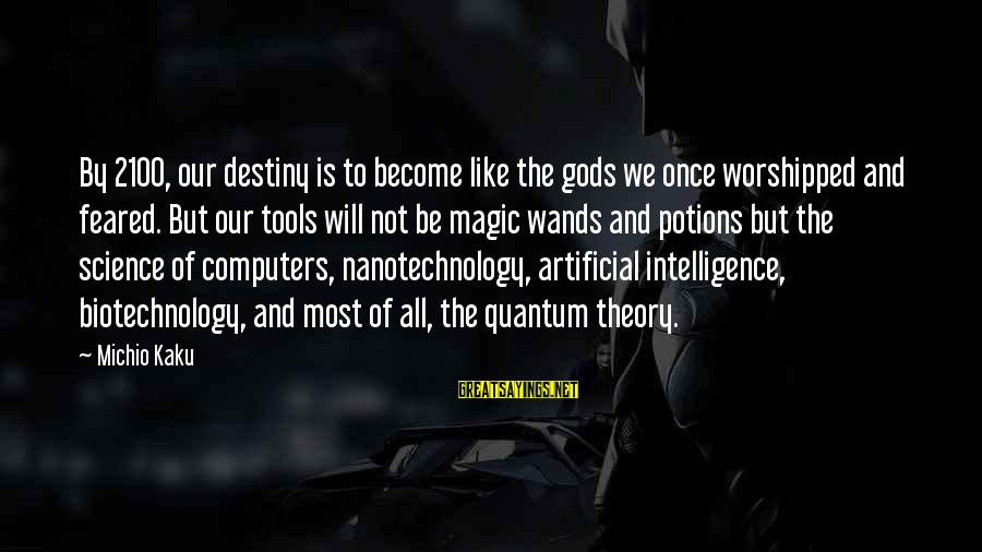 Smarttext Sayings By Michio Kaku: By 2100, our destiny is to become like the gods we once worshipped and feared.