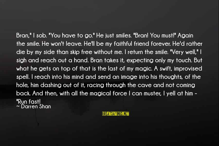 """Smile Again Sayings By Darren Shan: Bran,"""" I sob. """"You have to go."""" He just smiles. """"Bran! You must!"""" Again the"""