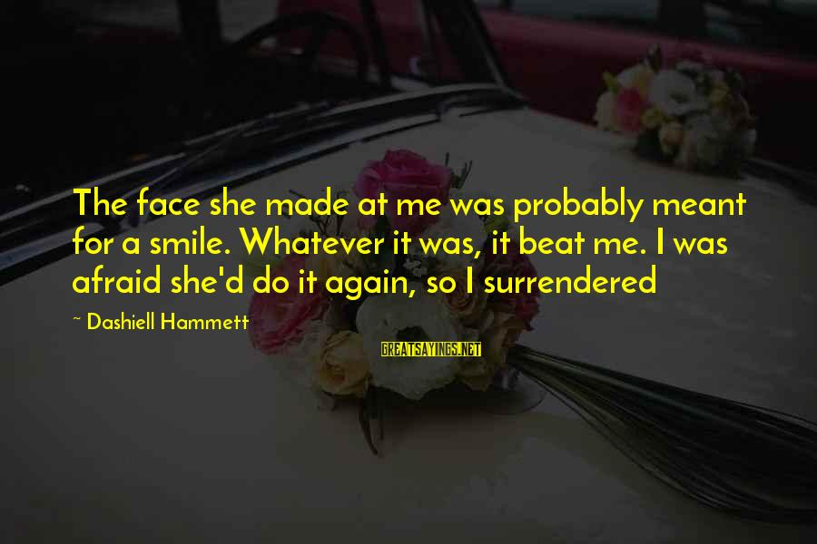 Smile Again Sayings By Dashiell Hammett: The face she made at me was probably meant for a smile. Whatever it was,