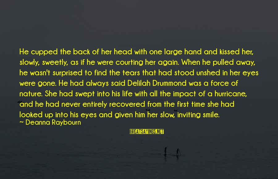 Smile Again Sayings By Deanna Raybourn: He cupped the back of her head with one large hand and kissed her, slowly,