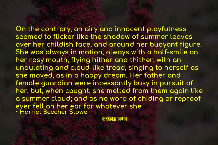 Smile Again Sayings By Harriet Beecher Stowe: On the contrary, an airy and innocent playfulness seemed to flicker like the shadow of