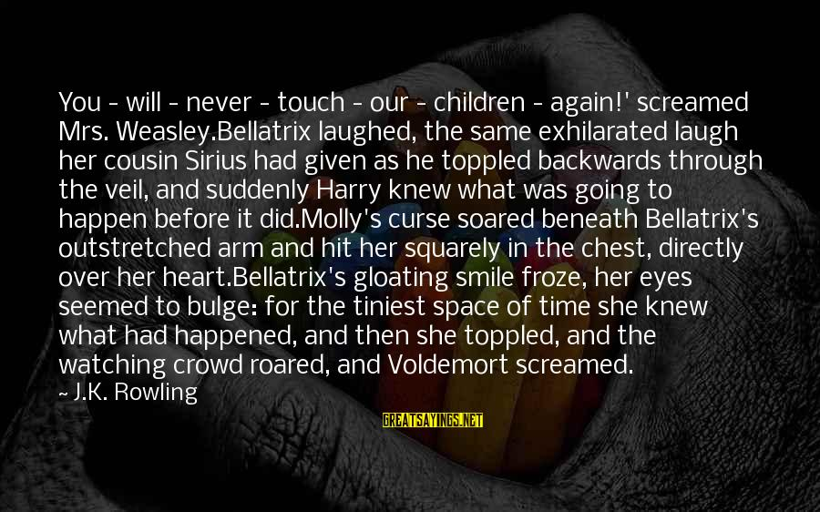 Smile Again Sayings By J.K. Rowling: You - will - never - touch - our - children - again!' screamed Mrs.