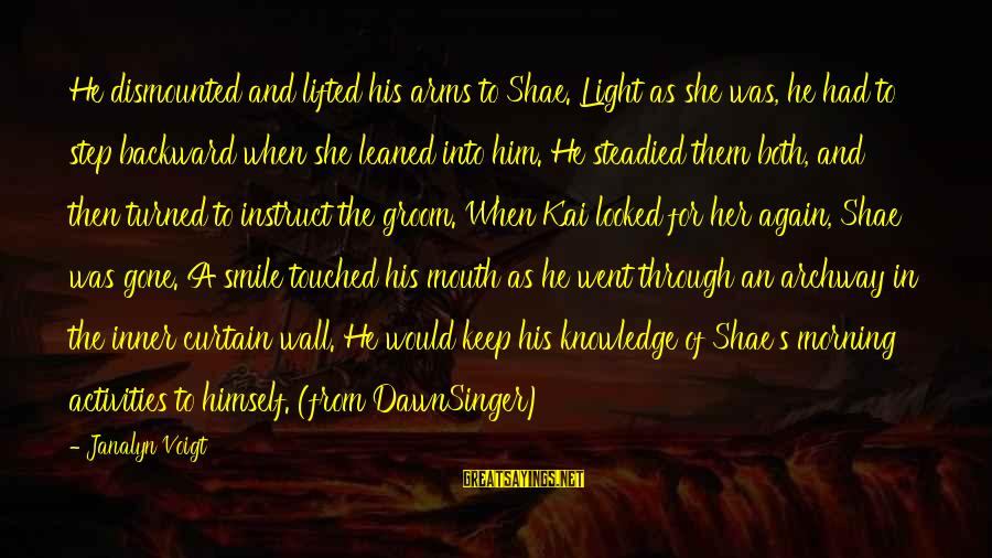 Smile Again Sayings By Janalyn Voigt: He dismounted and lifted his arms to Shae. Light as she was, he had to