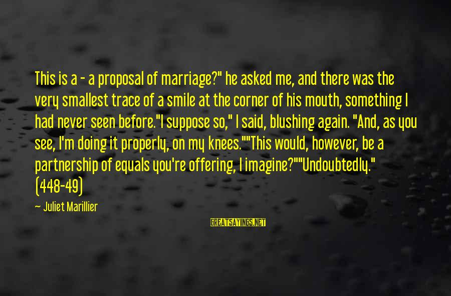 """Smile Again Sayings By Juliet Marillier: This is a - a proposal of marriage?"""" he asked me, and there was the"""
