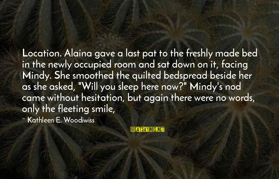 Smile Again Sayings By Kathleen E. Woodiwiss: Location. Alaina gave a last pat to the freshly made bed in the newly occupied
