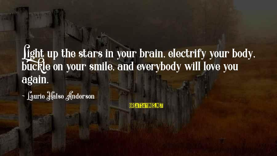 Smile Again Sayings By Laurie Halse Anderson: Light up the stars in your brain, electrify your body, buckle on your smile, and