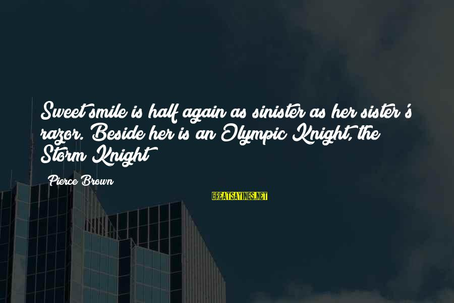 Smile Again Sayings By Pierce Brown: Sweet smile is half again as sinister as her sister's razor. Beside her is an