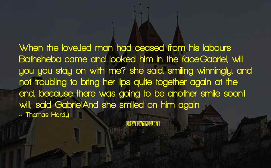 Smile Again Sayings By Thomas Hardy: When the love-led man had ceased from his labours Bathsheba came and looked him in