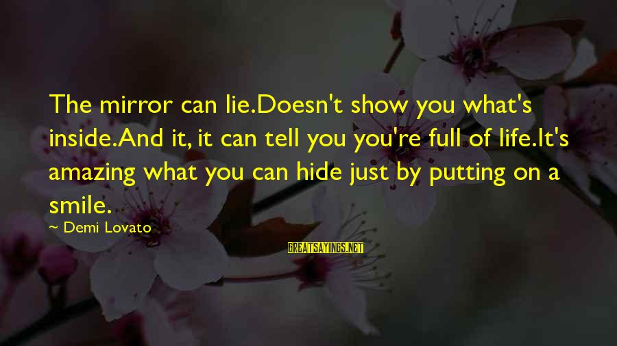 Smile Can Hide Sayings By Demi Lovato: The mirror can lie.Doesn't show you what's inside.And it, it can tell you you're full