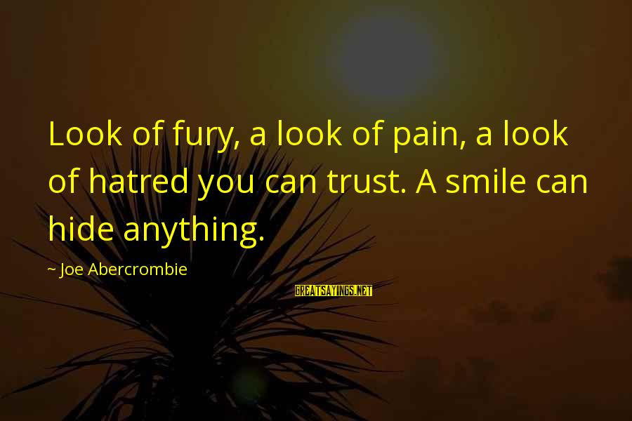 Smile Can Hide Sayings By Joe Abercrombie: Look of fury, a look of pain, a look of hatred you can trust. A